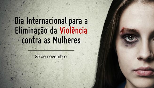 25 de novembro: Dia Internacional para a Eliminação da Violência Contra as Mulheres