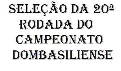 SELEÇÃO DA 20ª RODADA DO CAMPEONATO DOMBASILIENSE